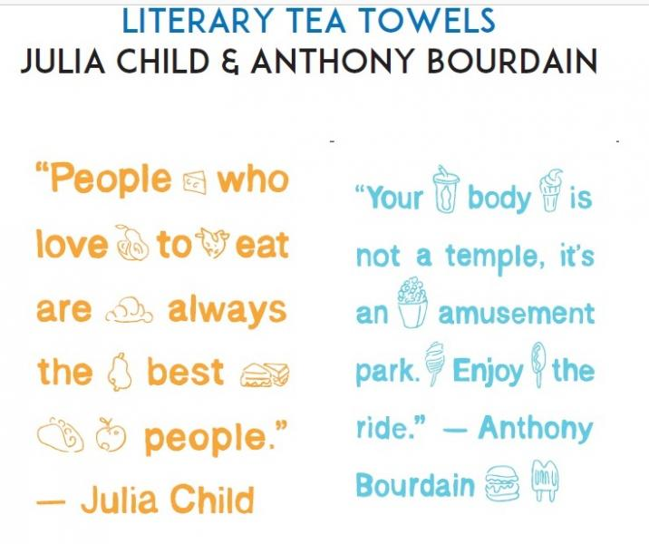 Literary Tea Towels with quotes from Julia Child and Anthony Bourdain