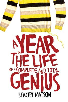 A Year in the Life of a Complete and Total Genius by Stacey Matson